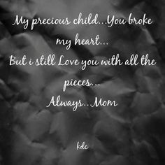 Shared by Kendra Day Crockett. Find images and videos about love, quote and mother on We Heart It - the app to get lost in what you love. Mother Quotes, Mom Quotes, Quotes For Kids, Family Quotes, Life Quotes, How To Fix A Broken Heart, You Broke My Heart, My Heart Is Breaking, My Heart Quotes