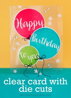 Clear Card with Die Cuts Video by Jennifer McGuire Ink - Avery Elle Balloon birthday card