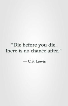 """""""Die before you die, there is no chance after. Lewis Die to yourself and carry your cross Bible Quotes, Bible Verses, Me Quotes, People Quotes, Lyric Quotes, Scriptures, F Scott Fitzgerald, William Shakespeare, Shakespeare Quotes"""