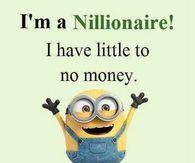I'm a nillionaire!