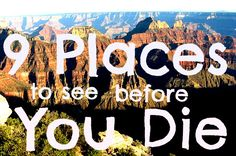 9 places for your travel bucket list: http://www.ytravelblog.com/top-10-places-to-see-before-you-die/