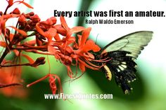 Quote about Amateur || Every artist was first an amateur.  Ralph Waldo Emerson