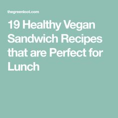 19 Healthy Vegan Sandwich Recipes that are Perfect for Lunch