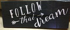 Hey, I found this really awesome Etsy listing at https://www.etsy.com/listing/473682561/follow-that-dream-sign-wooden-sign