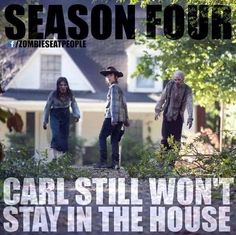Carl still won't stay in the house.