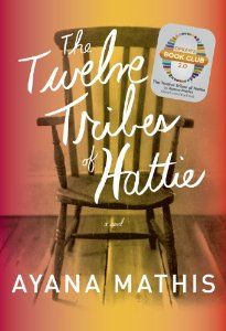 The Twelve Tribes of Hattie by Ayana Mathis ~ excellent debut book about an African-American family who migrate north in the 1920s. There are 12 chapters, one for each of Hattie's children.