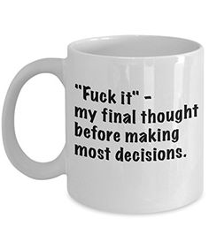 Coffee Mug - F It My Final Thought - 11 oz Unique Present Idea for Friend, Mom, Dad, Husband, Wife, Boyfriend, Girlfriend - Best Office Cup Birthday Funny Gift for Coworker, Him, Her