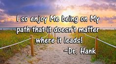 I so enjoy me being on my path that it doesn't matter where it leads! Inspirational quote by Dr. Hank #instagood #happy #winningatlife #lawofattraction #loa #askbelievereceive #success #motivation #motivationalspeaker #affirmation #sunday #sundaymorning #sunrise #quoteoftheday #qotd #quotes #quotestoliveby #visualization #deliberatecreator #positivethinking #joy