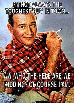 John Wayne advertisement for cigarettes. John Wayne Movie Quotes, John Wayne Movies, Iowa, Westerns, Cowboy Up, Tough Guy, Clint Eastwood, Girl Quotes, Sassy Quotes