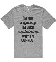 i`m not arguing i`m just explaining why i`m correct t shirt – Shirtoopia