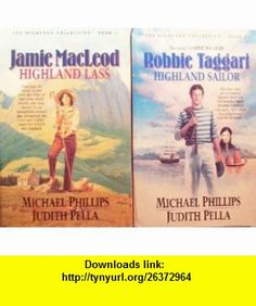 Jamie MacLeod Highland Lass/Robbie Taggart Highland Sailor (The Highland Collection 1-2) Michael Phillips, Judith Pella ,   ,  , ASIN: B0035JQ29Q , tutorials , pdf , ebook , torrent , downloads , rapidshare , filesonic , hotfile , megaupload , fileserve