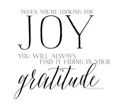 so yeah, that's the deal: when you're looking for joy? you will always find it hiding in your gratitude. [From this post: Why Thanksgiving is Radically Subversive & This 30 Day Experiment that is Proving to be The. Thing I've done all Year! Joy Quotes, Gratitude Quotes, Attitude Of Gratitude, Positive Quotes, Peace Quotes, Gospel Quotes, Positive Things, Biblical Quotes, Family Quotes