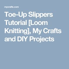 Toe-Up Slippers Tutorial [Loom Knitting], My Crafts and DIY Projects