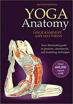 Yoga Anatomy-2nd Edition: Leslie Kaminoff, Amy Matthews: 0783324853148: Amazon.com: Books