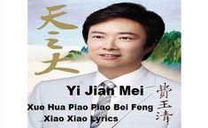 Xue Hua Piao Piao Bei Feng Xiao Xiao Lyrics Yi Jian Mei By Fei Yu-Ching. Main song words are Xue hua piao piao bei feng xiao xiao Tian di yi pian cang mang Yi jian han mei ao li xue zhong.  Xue Hua Piao Piao Bei Feng Xiao Xiao Lyrics Zhen qing xiang cao yuan guang kuo Ceng ceng feng yu bu neng zu ge Zong you yun kai ri chu shi hou Wan zhang yang guang zhao yao ni wo   Zhen qing xiang mei hua kai guo Leng leng bing xue bu neng yan mo Jiu zai zui leng zhi tou zhan fang