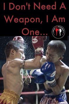 I don't need a weapon, I am one. Training Quotes, Training Motivation, Self Motivation, Muay Thai Tattoo, Muay Thai Martial Arts, Thai Box, Martial Arts Quotes, Muay Thai Kicks, Muay Thai Training