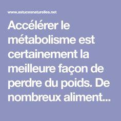 Accélérer le métabolisme est certainement la meilleure façon de perdre du poids. De nombreux aliments naturels différents peuvent vous aider à atteindre ce