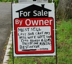 I have a feeling this guy sold his house. lol