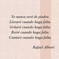 """""""I will never be made of stone. I will weep when necessary. I will scream when necessary. I will laugh when necessary. I will sing when necessary"""" / Rafael Alberti Poetry Quotes, Words Quotes, Me Quotes, Sayings, Love Words, Beautiful Words, Beautiful Poetry, Life Rules, Say More"""