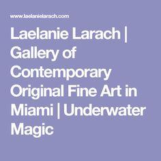 Laelanie Larach | Gallery of Contemporary Original Fine Art in Miami | Underwater Magic