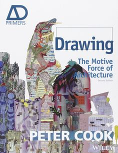 Drawing : the motive force of architecture / Peter Cook