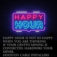 You need to hard wire your crypto miner. Crypto Mining, Happy Hour, Connection, Neon Signs, Cable, Wire, Cabo, Electrical Cable