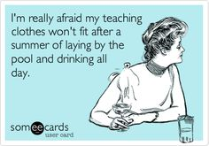 I'm really afraid my teaching clothes won't fit after...ha!