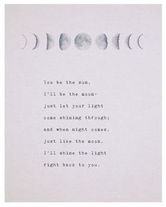 Moon quotes - love poem you be the sun ill be the moon phases of the moon love poetry gifts for her romantic gift moon art long distance quote The Words, Poetry Quotes, Words Quotes, Poetry Art, Poetry Poem, Star Poetry, Rumi Poetry, Deep Poetry, Poetry Books