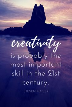"""Creativity is probably the most important skill in the 21st century."" - Steven Kotler, human performance expert from his new book Stealing Fire"
