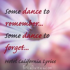 """Some Dance to remember, some dance to forget."" Hotel California lyrics - Eagles - song lyrics, song quotes, songs, music lyrics, music quotes,"