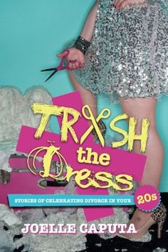 Trash the Dress: Stories of Celebrating Divorce in your 2...