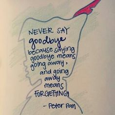 I will never say goodbye cuz im not going anywhere. Ever.