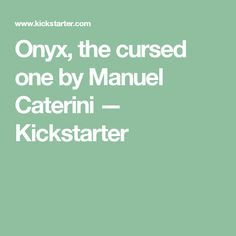 Onyx, the cursed one by Manuel Caterini —  Kickstarter