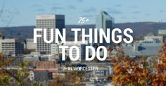 75+ Fun Things to Do in Worcester, Massachusetts (MA)