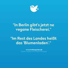 """""""In Berlin gibt's jetzt ne vegane Fleischerei."""" """"Im Rest des Landes heißt das…"""