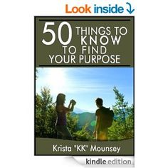 """50 Things to Know About Finding Your Purpose: Find Your Place and Shine - Kindle edition by Krista """"KK"""" Mounsey, 50 Things To Know. Self-Help"""