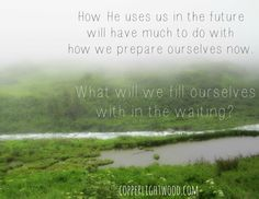 How will we prepare ourselves in the waiting?