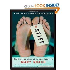 Stiff: The Curious Lives of Human Cadavers by Mary Roach.