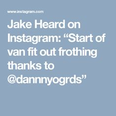 """Jake Heard on Instagram: """"Start of van fit out frothing thanks to @dannnyogrds"""""""