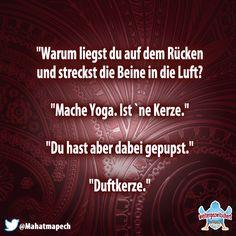 Hahahaha...oh man keine Yoga mehr bitte!!