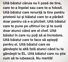 Uită! Barbatul care încă e băiat și pentru care ești un obiect de unică folosință. Drama, True Words, True Quotes, Breakup, Sad, Messages, Feelings, Funny, Volkswagen