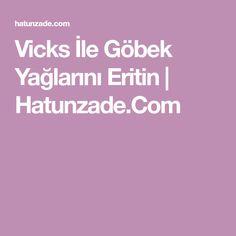 Vicks İle Göbek Yağlarını Eritin | Hatunzade.Com