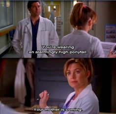 """You're wearing an alarmingly high ponytail."" ""Your mother is coming."" Grey Quotes, Grey Anatomy Quotes, Tv Quotes, Meredith And Derek, Private Practice, Grays Anatomy, Ellen Pompeo, Grey's Anatomy Tv Show, Shades Of Grey"