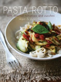 pasta rotto : rustic pasta dish with oven roasted tomatoes and zucchini  Gluten Free & Vegan
