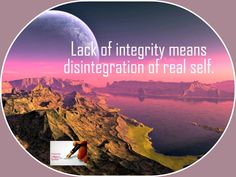 Lack of integrity means disintegration of real self.