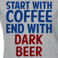 Start With Coffee End With Dark Beer Funny Alcohol T Shirt