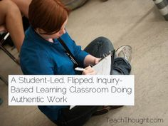 A Student-Led, Flipped, Inquiry-Based Learning Classroom Doing Authentic Work
