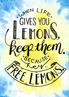 """This one will help put a smile on any face, and encourage a positive can do outlook on life.  """"When life gives you lemons, keep them. Because hey, free lemons"""""""