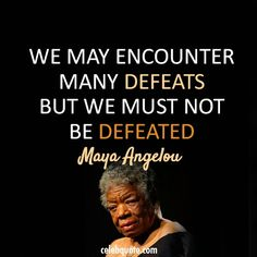 One of my favorite quotes by Maya Angelou