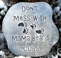 "Don't mess with mama bears cubs"" plaque plastic mold"